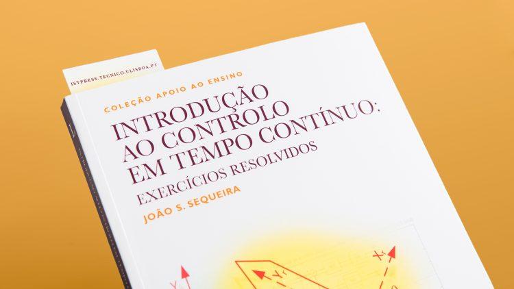 """IST Press edita o livro """"Introdução ao Controlo em Tempo Contínuo: Exercícios Resolvidos"""""""
